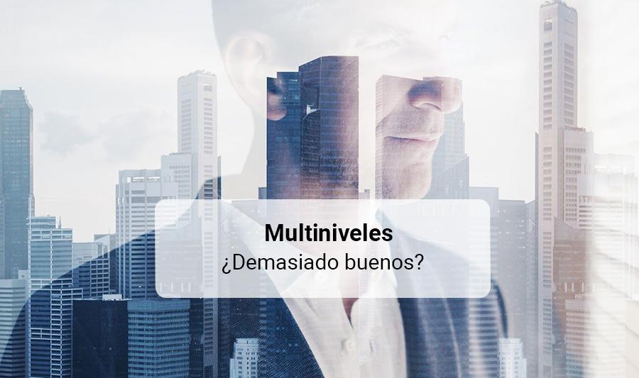 Opinión: ¿Son los Multiniveles demasiado buenos para ser verdad?