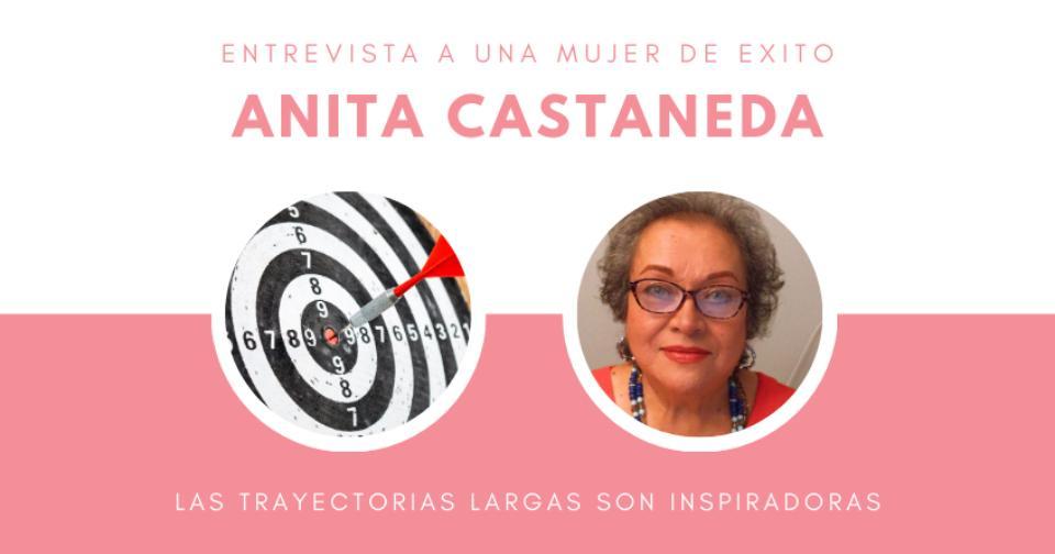 Opinión: Entrevista con Anita Castañeda, una líder que ha escrito una gran historia de éxito